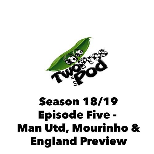 2018/19 Episode 5 - Man Utd, Mourinho & England Preview