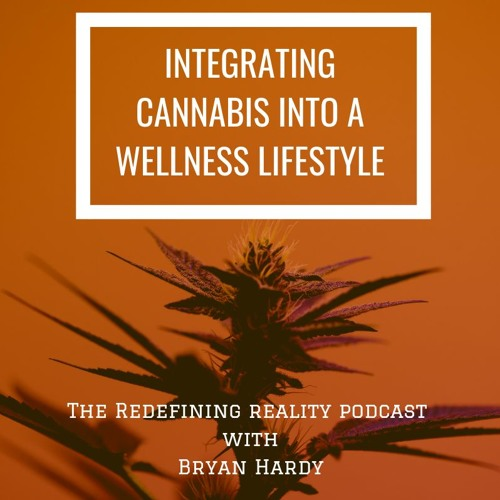 Integrating Cannabis into a Wellness Lifestyle - Ep. 62