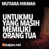 Mutiara Hikmah: Untukmu Yang Masih Memiliki Orang Tua - Ustadz Abdurrahman Thoyib, Lc.