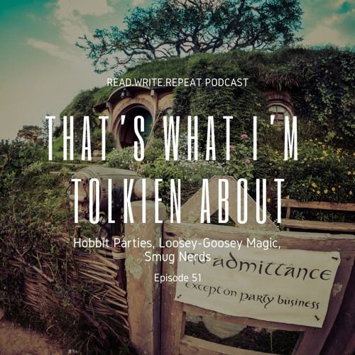 That's What I'm Tolkien About: Hobbit Parties, Loosey-Goosey Magic, Smug Nerds-Ep.51