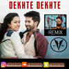 Dekhte Dekhte Remix