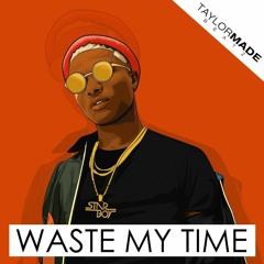 Waste My Time | AfroBeat x WizKid Type Beat/Instrumental