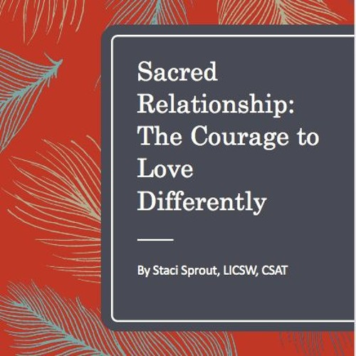 Sacred Relationship: The Courage to Love Differently, September 29, 2018 Worth Recovery