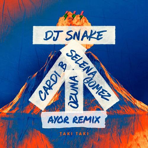 DJ Snake ft. Selena Gomez, Ozuna & Cardi B - Taki Taki (AYOR Remix) [FREE DOWNLOAD]