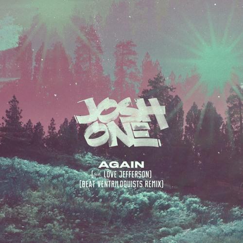 Josh One - Again (feat. Love Jefferson) [Beat Ventriloquists Remix]