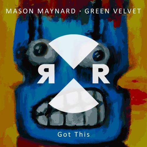 Mason Maynard & Green Velvet - Got This
