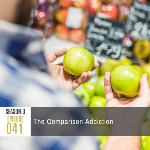 Season 3, Episode 41: The Comparison Addiction