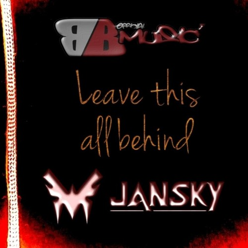 Leave this all behind - BBMusic & Jansky Official