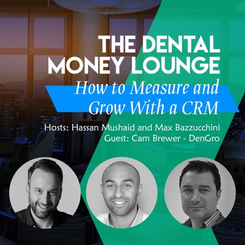 Episode 1 - The Dental Money Lounge, Introduction & How to Measure and Grow Your Practice with a CRM, featuring Cam Bewer of Dengro