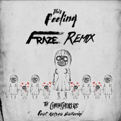 The Chainsmokers - This Feeling(Fraze Remix)