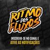 AS MELHORES DO RITMO DOS FLUXOS PART 8 - SET AGOSTO DOS FLUXOS SET DE FUNK 2018