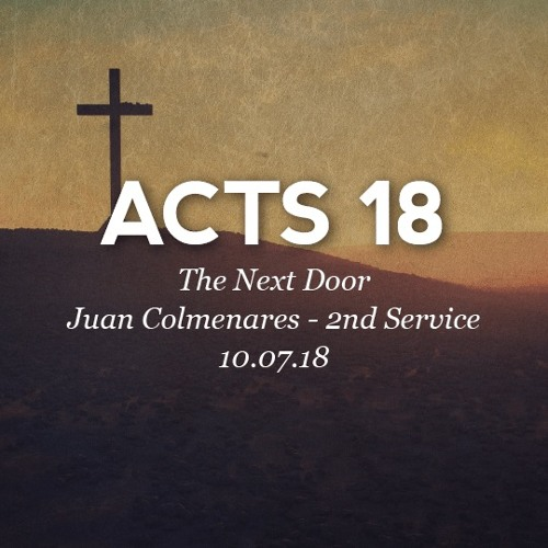 10.07.18 - Acts 18 - The Next Door - Juan Colmenares - 2nd Service