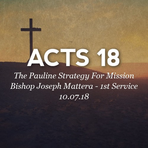 10.07.18 - Acts 18 - The Pauline Strategy For Mission - Bishop Joseph Mattera - 1st Service