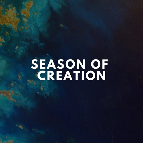 Season of Creation // The Earth Sings