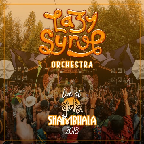 Lazy Syrup Orchestra Live at The Grove - Shambhala 2018