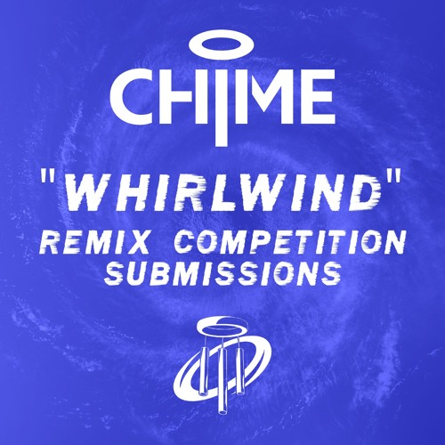 Chime - Whirlwind [Remix Competition Submissions] by Chime   Free
