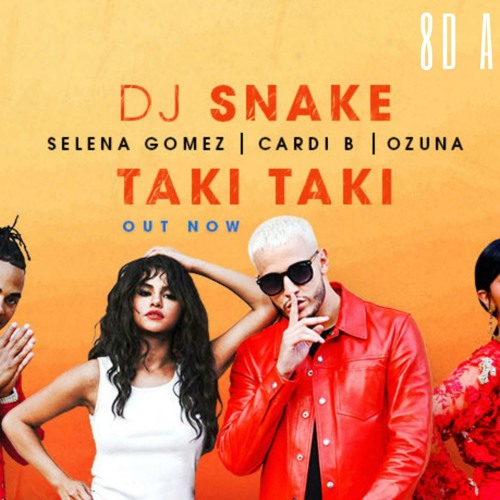 Taki Taki Dj Snake Remix Song Download: Taki Taki Ft. Selena Gomez, Ozuna, Cardi B(8D