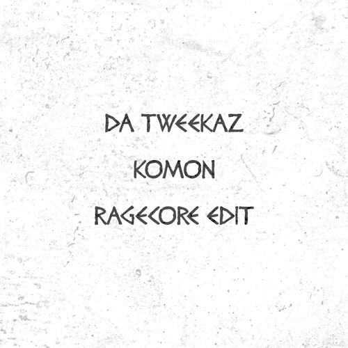Da Tweekaz - Komon (RageCore Happy Hardcore Remix)