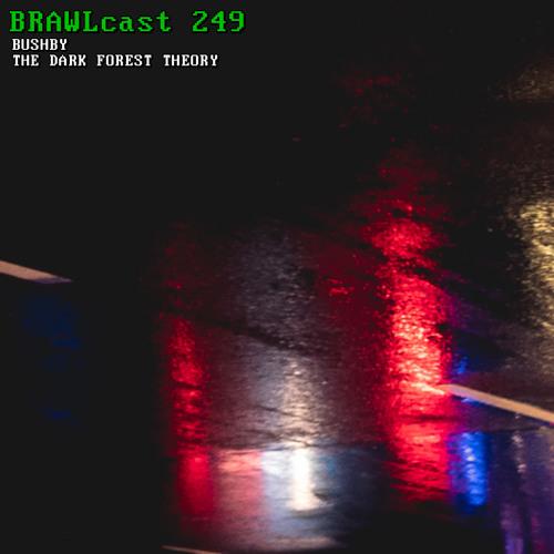 BRAWLcast 249 Bushby - The Dark Forest Theory