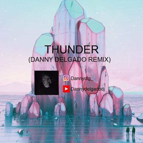Imagine Dragons - Thunder (Danny Delgado Remix)