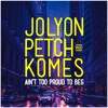 Jolyon Petch & Komes - Ain't Too Proud To Beg