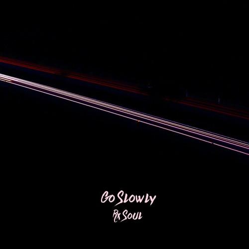 Go Slowly (Prod. rx Soul)
