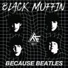 Black Muffin - Because Beatles (Bootleg)