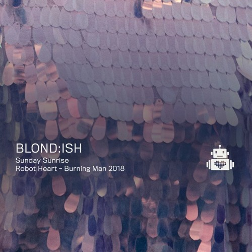 Blond:ish - Robot Heart Burning Man 2018