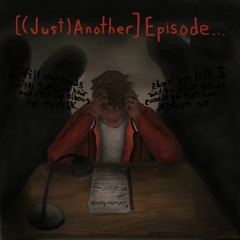 [(Just)Another]Episode...