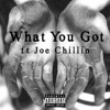 What You Got ft Joe Chillin