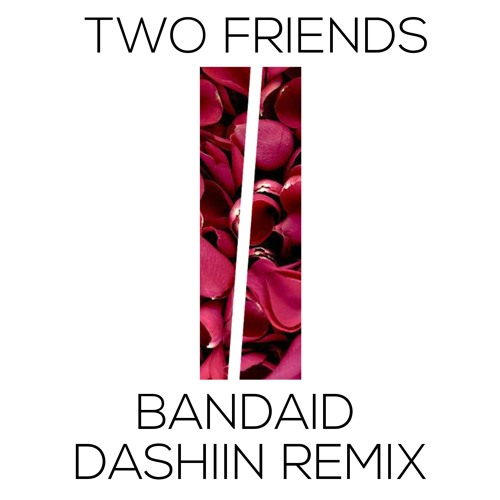 Two Friends - Bandaid (Dashiin Remix)