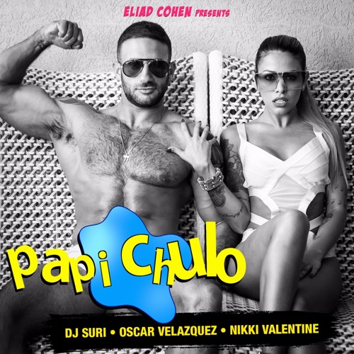 Dj Suri, Oscar Velazquez & Nikki Valentine - Papi Chulo (Radio Edit)