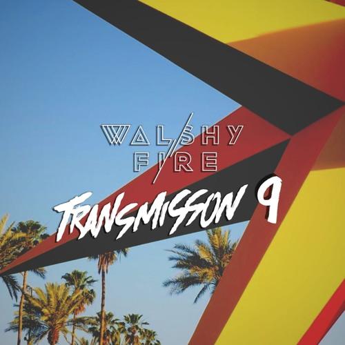 Walshy Fire - Transmission Mix #9