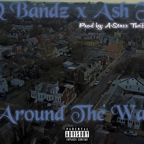 """Q Bandz x Ash F """"Around The Way""""  Prod By AStaxx TheBeatLord"""
