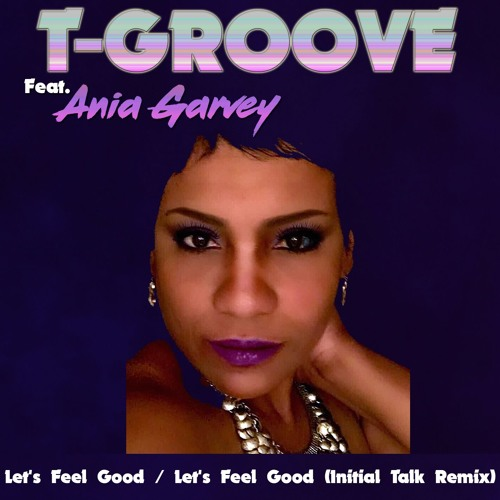 T-Groove feat. Ania Garvey - Let's Feel Good (Original Mix / Initial Talk Remix)