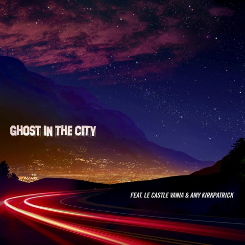 Ghost In The City ft. Le Castle Vania & Amy Kirkpatrick
