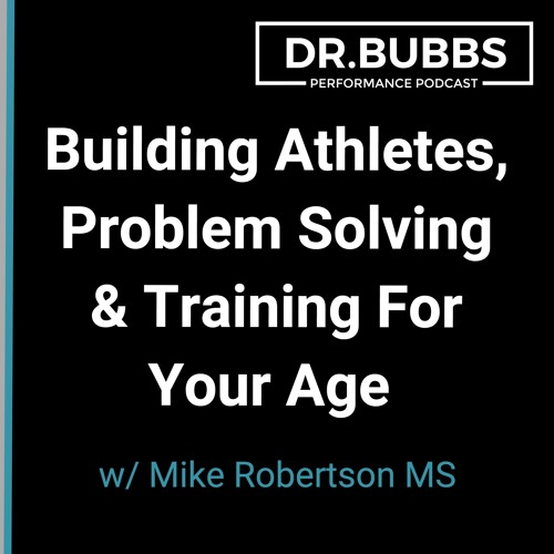 S2E39 // Building Athletes, Problem Solving & Training for Your Age  w/ Mike Robertson MS