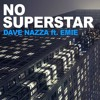 Dave Nazza - No Superstar ft. Emie