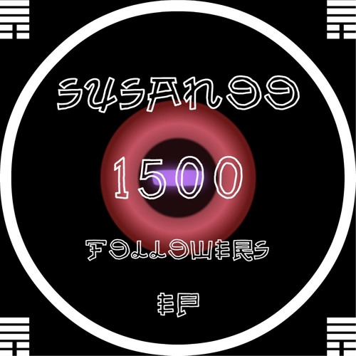 SUSANOO - 1500 FOLLOWERS 2018 [EP]