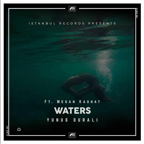 Yunus Duralı - Waters (Ft. Megan Kashat)