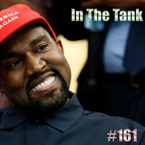 In the Tank (EP161) – Brett Kavanaugh, Kanye West, and the Mob Mentality of the Left