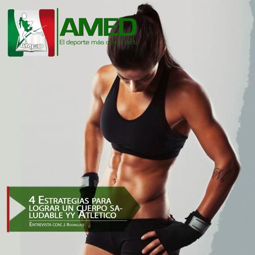 Podcast 238 AMED - 4 Estrategias Para Lograr Un Cuerpo Saludable Y Atlético Con J. Rodríguez