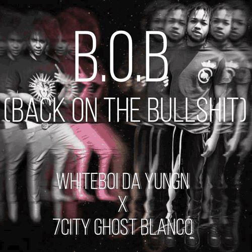 B.O.B. by Whiteboi Da Yungn x 7city Ghost Blanco