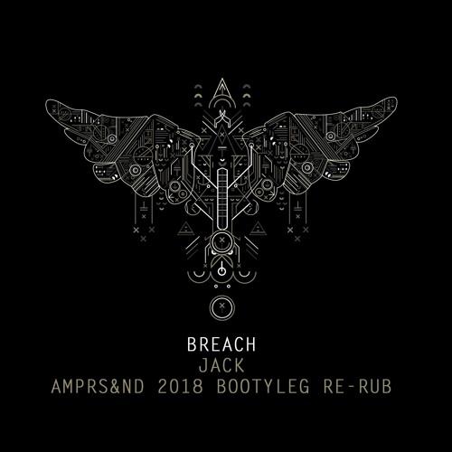 Breach - Jack (AMPRS&ND'S 2018 Bootyleg Re-rub)