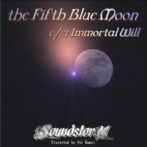the Fifth Blue Moon/Immortal Will XFade