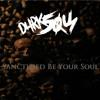 D4RK 50U1 - Sanctified Be Your Soul (1st Version)