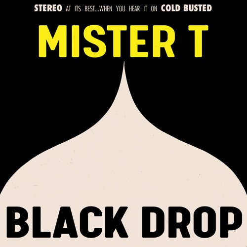 Mister T. - Black Drop (Cold Busted)