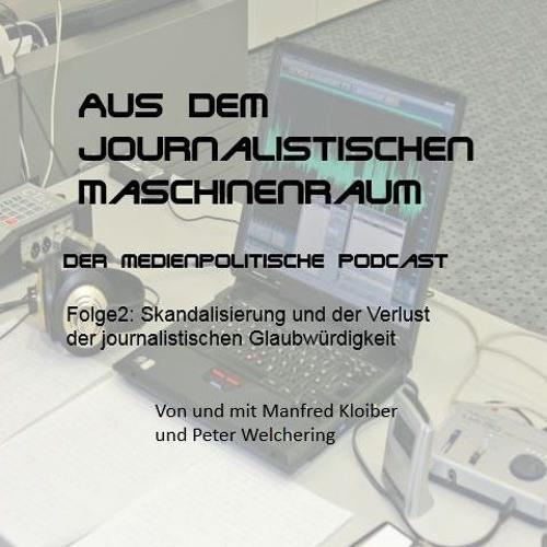 Folge 2: Skandalisierung und der Verlust der journalistischen Glaubwürdigkeit
