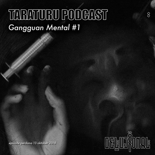 "13 okt 2018 Taraturu Podcast perdana ""mental illness"" #1"