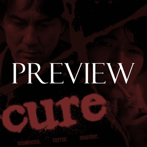 Preview: Episode 109 - Cure/Pulse